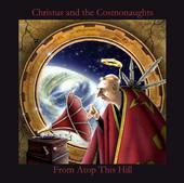 Album cover: Christus and The Cosmonaughts - From Atop this Hill